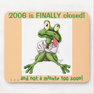 2006 is FINALLY closed Mouse Pads