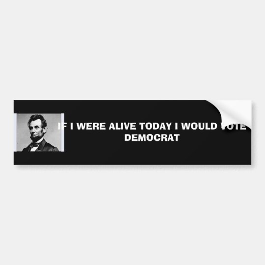 20070219120109990003, IF I WERE ALIVE TODAY I W... BUMPER STICKER