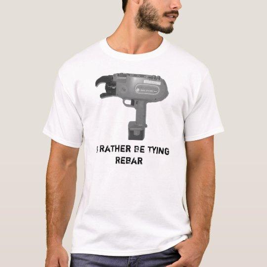 20089248344890838, Id Rather Be Tying Rebar T-Shirt