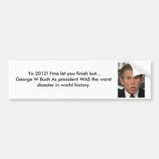 2012 George W Bush Worst Disaster Bumper Sticker