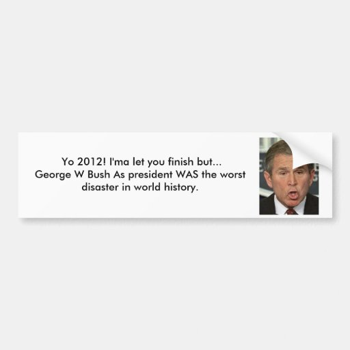 2012 George W Bush Worst Disaster Bumper Sticker