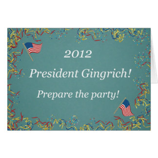 2012 President Gingrich - Prepare the party! Greeting Card