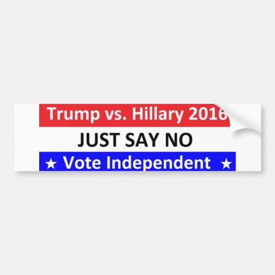 2016 Just Say No Vote Independant Bumper Sticker