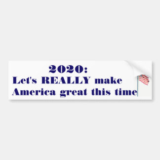 2020: Let's really make America great this time Bumper Sticker
