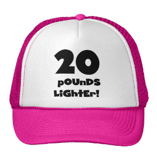 20 Pounds Lighter Trucker Hat