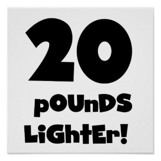 20 Pounds Lighter Print
