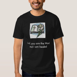 21566246[1] Lord, you are the Word and I am healed Shirt