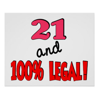 21 and 100% legal poster