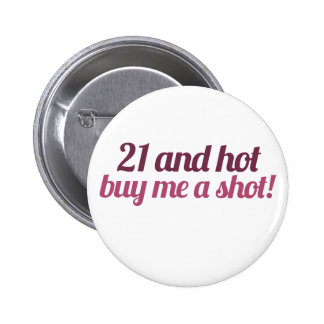 21 and hot buy me a shot 6 cm round badge