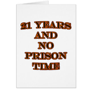 21 and no prison time greeting card