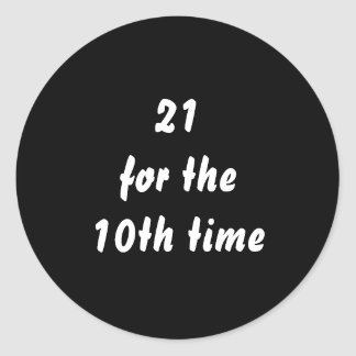 21 for the 10th time. 30th Birthday. Black White Classic Round Sticker