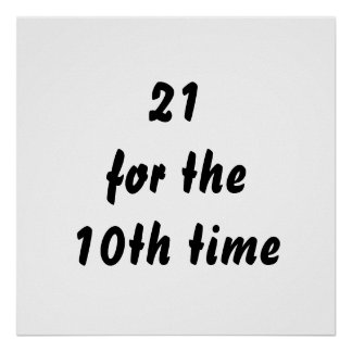 21 for the 10th time. 30th Birthday. Black White Poster
