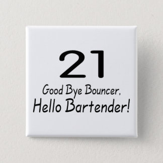 21 Good Bye Bouncer Hello Bartender (Blk) 15 Cm Square Badge