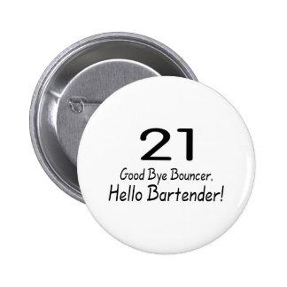21 Good Bye Bouncer Hello Bartender (Blk) 6 Cm Round Badge