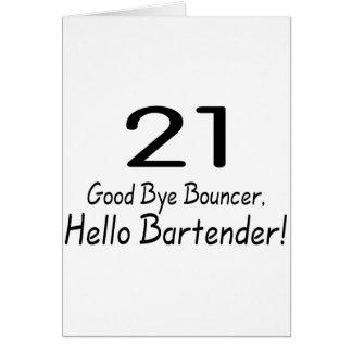 21 Good Bye Bouncer Hello Bartender (Blk) Greeting Card