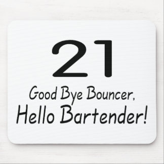 21 Good Bye Bouncer Hello Bartender (Blk) Mouse Pad