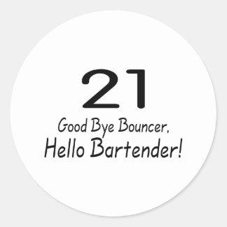21 Good Bye Bouncer Hello Bartender (Blk) Round Sticker