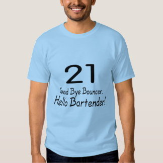 21 Good Bye Bouncer Hello Bartender (Blk) T-shirts