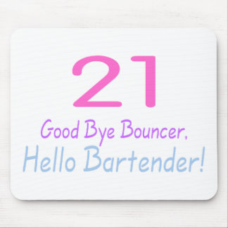 21 Good Bye Bouncer Hello Bartender (Color) Mouse Pad