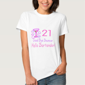 21 Good Bye Bouncer Hello Bartender (Pink) Tshirts
