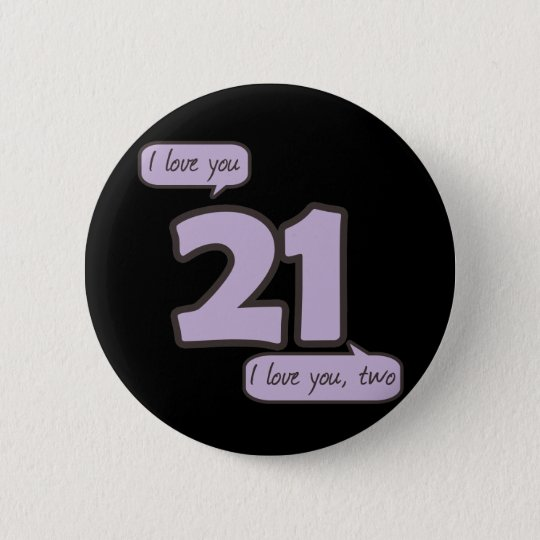 21 I love you 6 Cm Round Badge