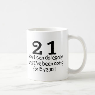 21 Now I Can Do Legally What Ive Been Doing For... Coffee Mug