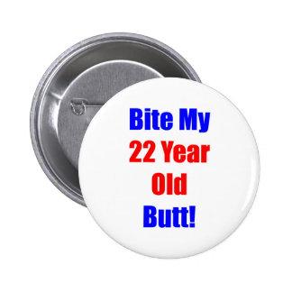 22 Bite My Butt 6 Cm Round Badge