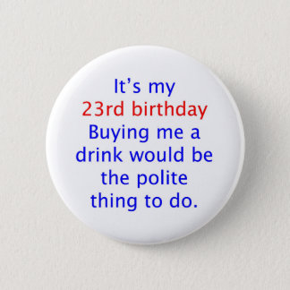23 Polite thing to do 6 Cm Round Badge