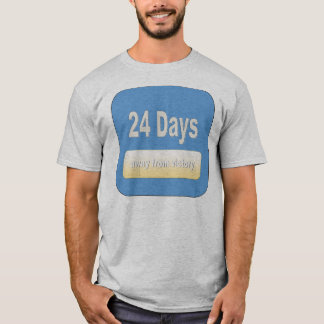 24 days away T-Shirt