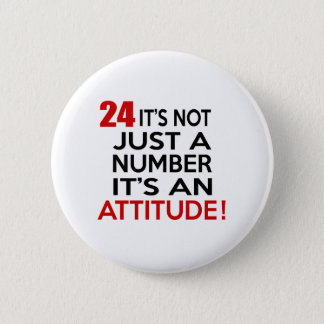 24 it's not just a number it's an attitude 6 cm round badge