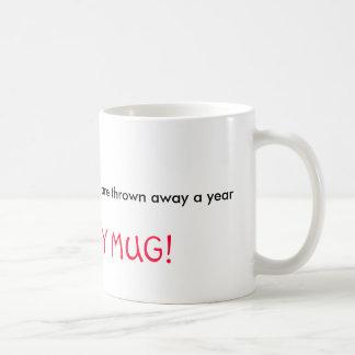 25 BILLION styrofoam cups are thrown away a yea... Basic White Mug