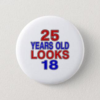 25 Years Old Looks 18 6 Cm Round Badge