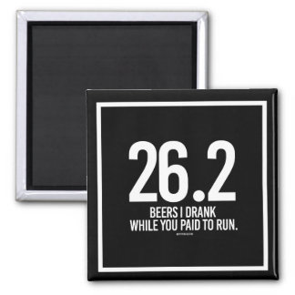 26-2 Beers I drank while you paid to run -   Runni Square Magnet