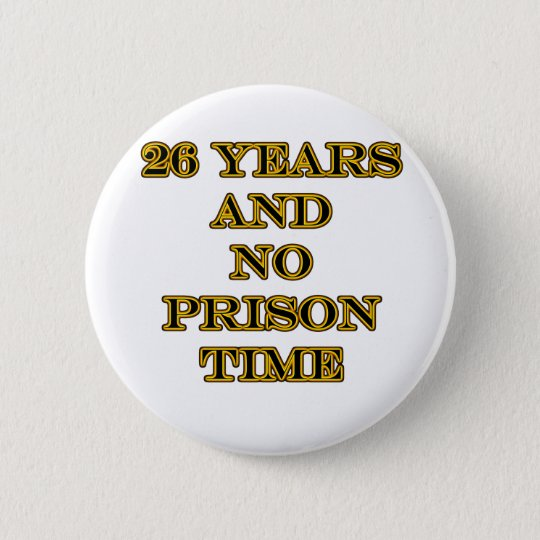 26 No prison time 6 Cm Round Badge