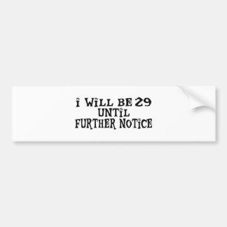 29 till further notice bumper sticker