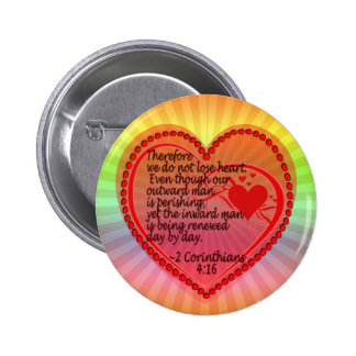 2 CORINTHIANS 4:16 THEREFORE WE DO NOT LOSE HEART. 6 CM ROUND BADGE