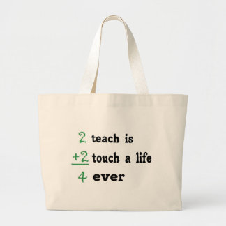 2 teach is 2 touch a  Life 4 ever Large Tote Bag