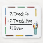 2 Teach Is 2 Touch Lives 4 Ever Mouse Pad