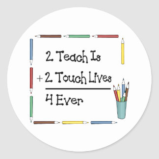 2 Teach Is 2 Touch Lives 4 Ever Stickers