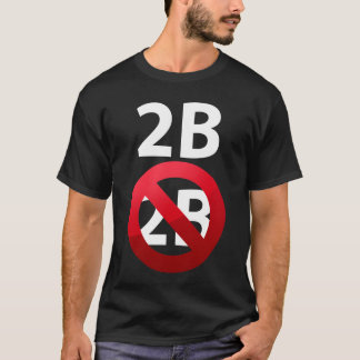 2b or not 2B Shakespeare Hamlet's morbid Tshirt
