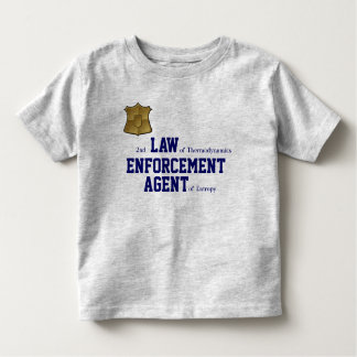 2nd LAW of Thermodynamics ENFORCEMENT Toddler T-Shirt