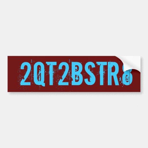 2QT2BSTR8 BUMPER STICKERS