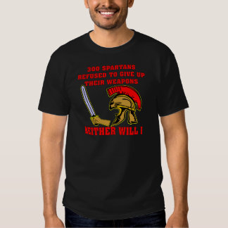 300 Spartan's Refused To Give Up Their Weapons T Shirt