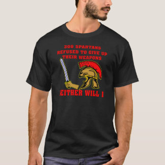 300 Spartan's Refused To Give Up Their Weapons T-Shirt