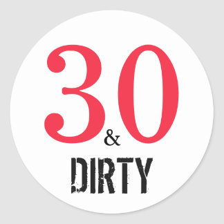 30 and Dirty | Typography 30th Birthday Round Sticker