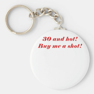 30 and Hot Buy Me a Shot Basic Round Button Key Ring