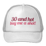 30 and HOT buy me a SHOT Trucker Hat