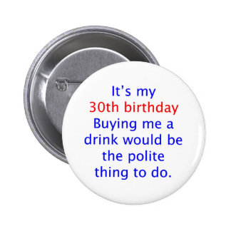 30 buy me a drink 6 cm round badge