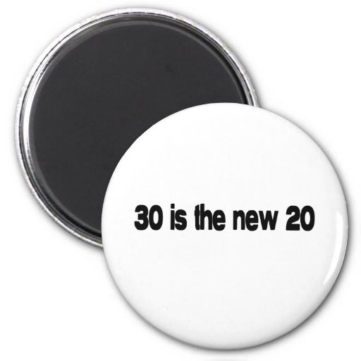 30 Is The New 20 quote Fridge Magnet