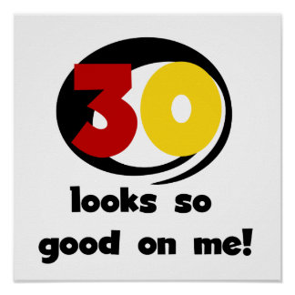 30 Looks So Good On Me T-shirts and Gifts Print